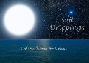 Soft Drippings, Water Down the Stars
